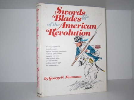 George C. Neumann: Swords and Blades of the American Revolution.