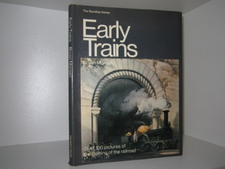 Bryan Morgan: Eary trains. Over 100 pictures of the coming of the railroad.