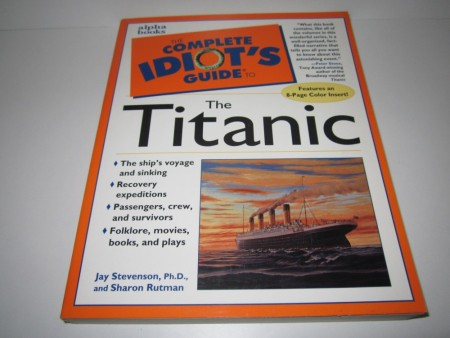 Jay Stevenson and Sharon Rutman: The Complete Idiot`s Guide to the Titanic.