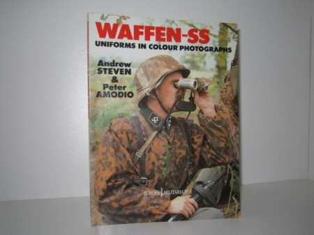 Andrew Steven & Peter Amodio: Waffen-SS. Uniforms in colour photographs.