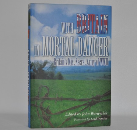 With Britain in Mortal Danger. Britain`s Most Secret Army in WWII.