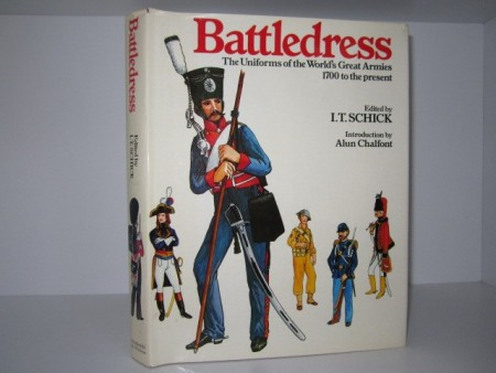 I. T. Schick (ed.) Battledress. The Uniforms of the World`s Great Armies.