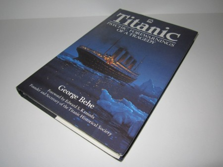George Behe: Titanic. Psychic Forewarnings of a Tragedy.