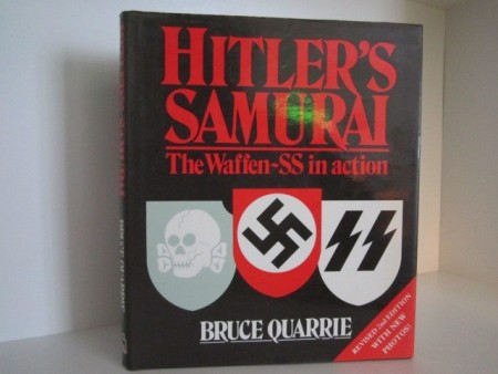Bruce Quarrie: Hitler`s Samurai. The Waffen-SS in action.
