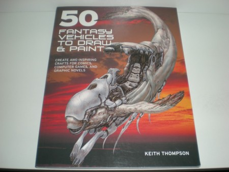Keith Thompson: 50 fantasy vehicles to draw & paint.