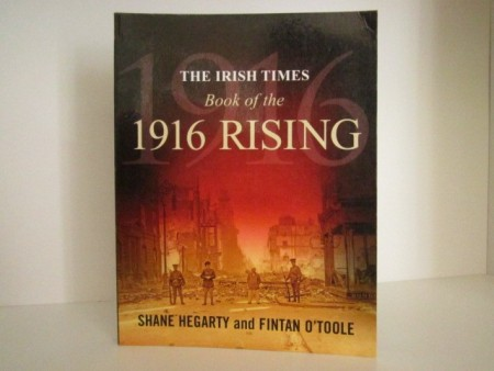 Shane Hegarty and Fintan O`Toole: The Irish Times. Book of the 1916 rising.