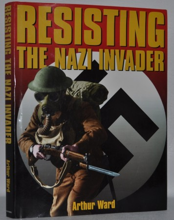 Arthur Ward with Alexander Stilwell: Resisting The Nazi Invader.